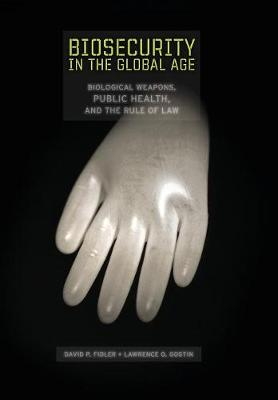Biosecurity in the Global Age: Biological Weapons, Public Health, and the Rule of Law (Hardback)