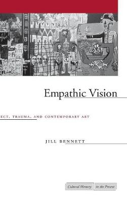 Empathic Vision: Affect, Trauma, and Contemporary Art - Cultural Memory in the Present (Hardback)