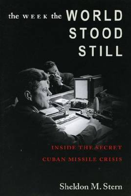 The Week the World Stood Still: Inside the Secret Cuban Missile Crisis - Stanford Nuclear Age Series (Hardback)