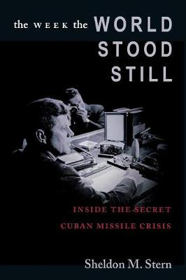 The Week the World Stood Still: Inside the Secret Cuban Missile Crisis - Stanford Nuclear Age Series (Paperback)