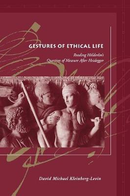Gestures of Ethical Life: Reading Hoelderlin's Question of Measure After Heidegger - Meridian: Crossing Aesthetics (Paperback)