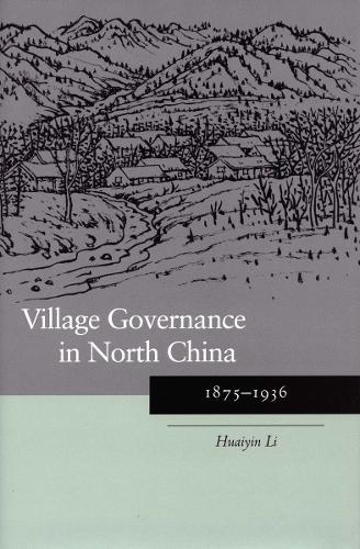 Village Governance in North China: 1875-1936 (Hardback)