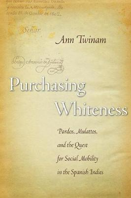 Purchasing Whiteness: Pardos, Mulattos, and the Quest for Social Mobility in the Spanish Indies (Paperback)