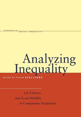 Analyzing Inequality: Life Chances and Social Mobility in Comparative Perspective - Studies in Social Inequality (Hardback)