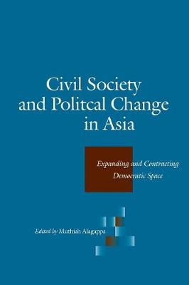 Civil Society and Political Change in Asia: Expanding and Contracting Democratic Space (Paperback)