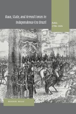 Race, State, and Armed Forces in Independence-Era Brazil: Bahia, 1790s-1840s (Paperback)