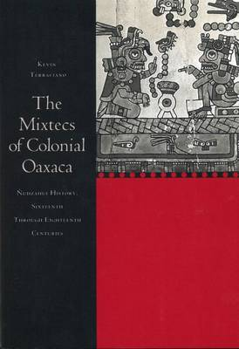 The Mixtecs of Colonial Oaxaca: Nudzahui History, Sixteenth Through Eighteenth Centuries (Paperback)