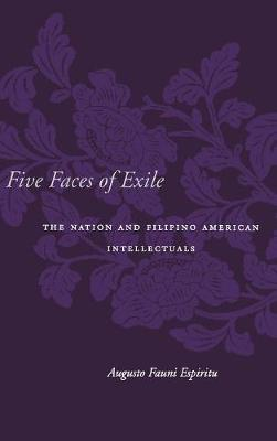 Five Faces of Exile: The Nation and Filipino American Intellectuals - Asian America (Hardback)