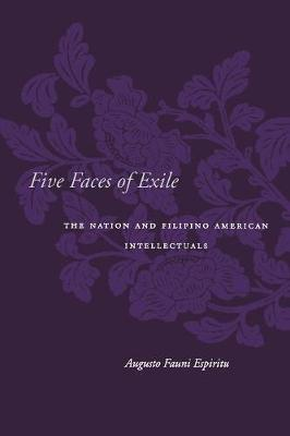 Five Faces of Exile: The Nation and Filipino American Intellectuals - Asian America (Paperback)