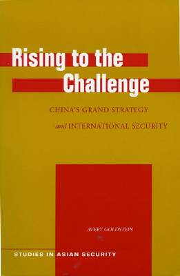 Rising to the Challenge: China's Grand Strategy and International Security - Studies in Asian Security (Hardback)