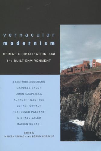 Vernacular Modernism: Heimat, Globalization, and the Built Environment (Hardback)