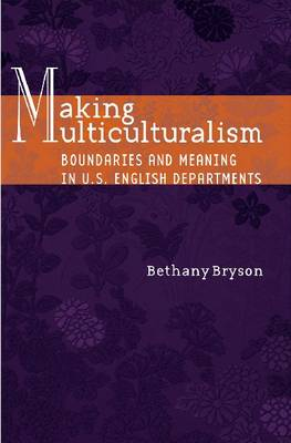 Making Multiculturalism: Boundaries and Meaning in U.S. English Departments (Hardback)