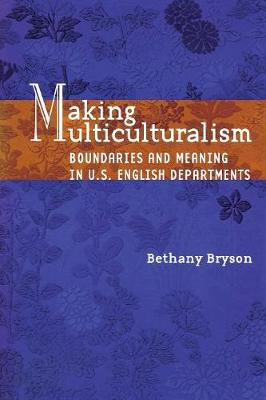 Making Multiculturalism: Boundaries and Meaning in U.S. English Departments (Paperback)