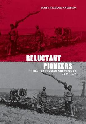 Reluctant Pioneers: China's Expansion Northward, 1644-1937 - Studies of the Weatherhead East Asian Institute (Hardback)