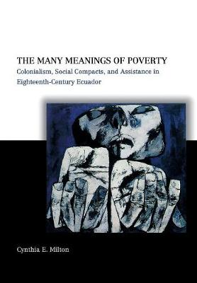 The Many Meanings of Poverty: Colonialism, Social Compacts, and Assistance in Eighteenth-Century Ecuador (Hardback)