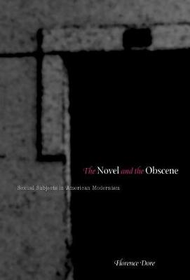 The Novel and the Obscene: Sexual Subjects in American Modernism (Hardback)