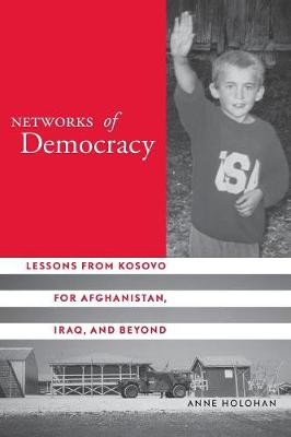 Networks of Democracy: Lessons from Kosovo for Afghanistan, Iraq, and Beyond (Paperback)