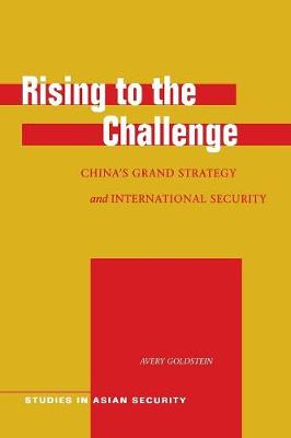 Rising to the Challenge: China's Grand Strategy and International Security - Studies in Asian Security (Paperback)