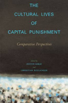The Cultural Lives of Capital Punishment: Comparative Perspectives - The Cultural Lives of Law (Hardback)