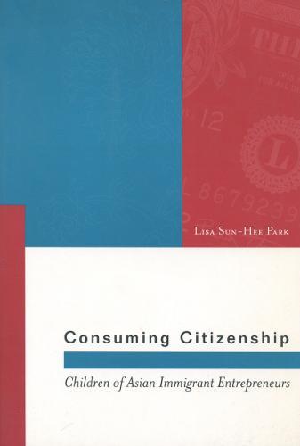 Consuming Citizenship: Children of Asian Immigrant Entrepreneurs - Asian America (Hardback)