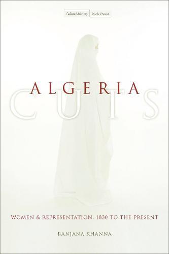 Algeria Cuts: Women and Representation, 1830 to the Present - Cultural Memory in the Present (Paperback)