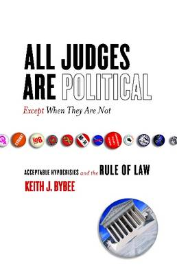 All Judges Are Political-Except When They Are Not: Acceptable Hypocrisies and the Rule of Law - The Cultural Lives of Law (Hardback)