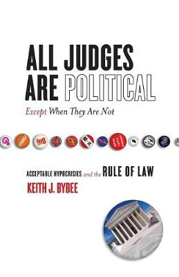 All Judges Are Political-Except When They Are Not: Acceptable Hypocrisies and the Rule of Law - The Cultural Lives of Law (Paperback)