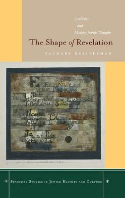 The Shape of Revelation: Aesthetics and Modern Jewish Thought - Stanford Studies in Jewish History and Culture (Hardback)