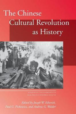 The Chinese Cultural Revolution as History - Studies of the Walter H. Shorenstein Asia-Pacific Research Center (Paperback)