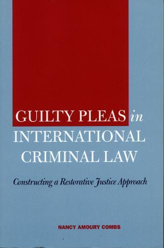 Guilty Pleas in International Criminal Law: Constructing a Restorative Justice Approach (Hardback)
