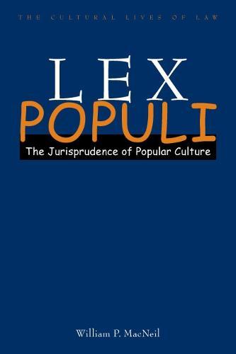 Lex Populi: The Jurisprudence of Popular Culture - The Cultural Lives of Law (Hardback)