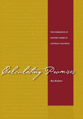 Calculating Promises: The Emergence of Modern American Contract Doctrine (Hardback)