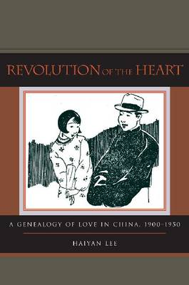 Revolution of the Heart: A Genealogy of Love in China, 1900-1950 (Hardback)