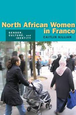 North African Women in France: Gender, Culture, and Identity (Hardback)