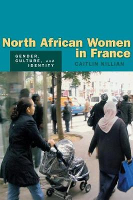 North African Women in France: Gender, Culture, and Identity (Paperback)