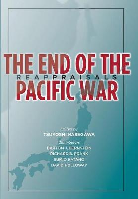 The End of the Pacific War: Reappraisals - Stanford Nuclear Age Series (Hardback)
