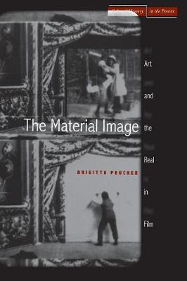The Material Image: Art and the Real in Film - Cultural Memory in the Present (Hardback)