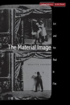 The Material Image: Art and the Real in Film - Cultural Memory in the Present (Paperback)