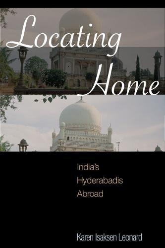 Locating Home: India's Hyderabadis Abroad (Hardback)