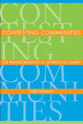 Contesting Communities: The Transformation of Workplace Charity (Hardback)
