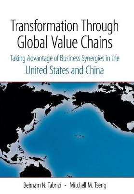 Transformation Through Global Value Chains: Taking Advantage of Business Synergies in the United States and China (Hardback)