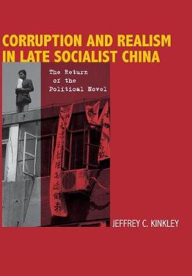 Corruption and Realism in Late Socialist China: The Return of the Political Novel (Hardback)