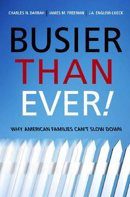 Busier Than Ever!: Why American Families Can't Slow Down (Hardback)