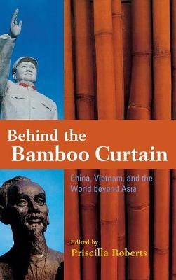 Behind the Bamboo Curtain: China, Vietnam, and the World beyond Asia - Cold War International History Project (Hardback)
