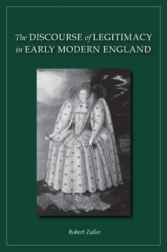 The Discourse of Legitimacy in Early Modern England (Hardback)