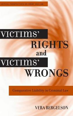 Victims' Rights and Victims' Wrongs: Comparative Liability in Criminal Law - Critical Perspectives on Crime and Law (Hardback)