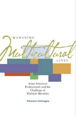 Managing Multicultural Lives: Asian American Professionals and the Challenge of Multiple Identities (Hardback)