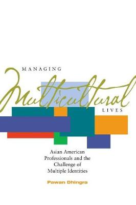 Managing Multicultural Lives: Asian American Professionals and the Challenge of Multiple Identities (Paperback)