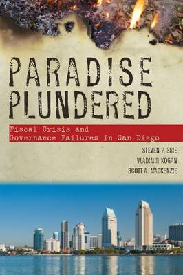 Paradise Plundered: Fiscal Crisis and Governance Failures in San Diego (Hardback)