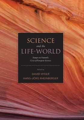 Science and the Life-World: Essays on Husserl's <I>Crisis of European Sciences</I> (Hardback)